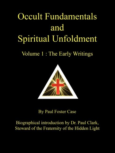 """Occult Fundamentals and Spiritual Unfoldment - Volume 1: The Early Writings"" by Paul Foster Cas"