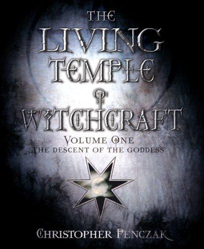 """The Living Temple of Witchcraft Vollume One: The Descent of the Goddess"" by Christopher Penczak"